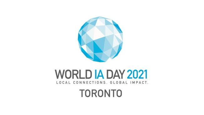 World IA Day 2021. Local Connections. Global Impact. Toronto.